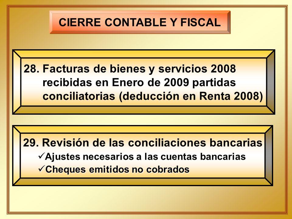 CIERRE CONTABLE Y FISCAL 28. Facturas de bienes y servicios 2008 recibidas en Enero de 2009 partidas conciliatorias (deducción en Renta 2008) 29. Revi