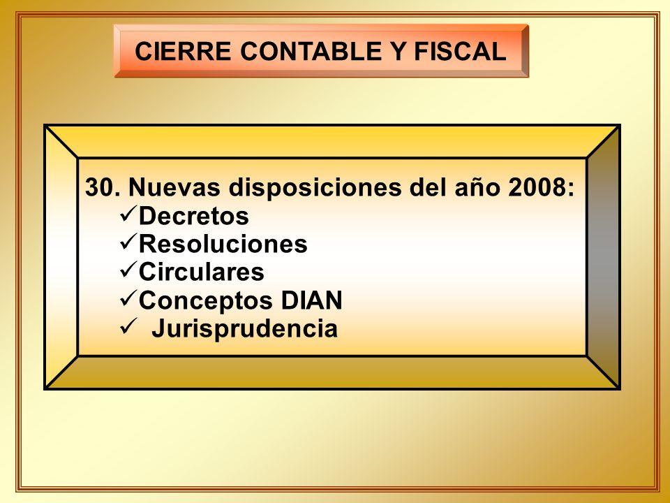 CIERRE CONTABLE Y FISCAL 30. Nuevas disposiciones del año 2008: Decretos Resoluciones Circulares Conceptos DIAN Jurisprudencia