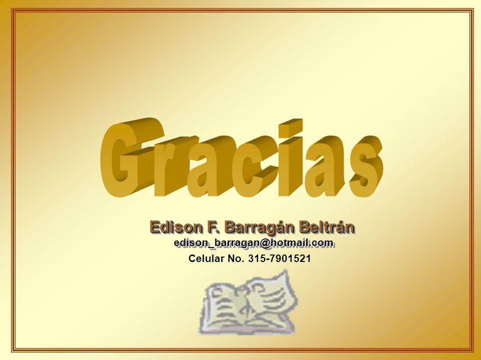 Edison F. Barragán Beltrán edison_barragan@hotmail.com edison_barragan@hotmail.com Celular No. 315-7901521