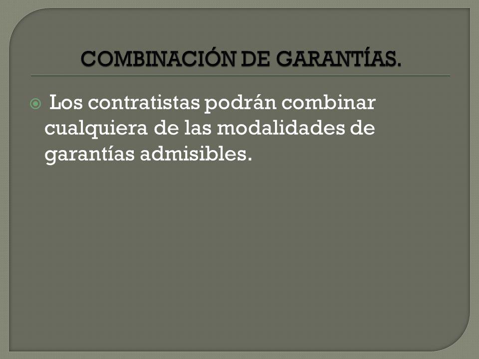 Los contratistas podrán combinar cualquiera de las modalidades de garantías admisibles.