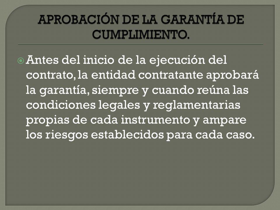 Antes del inicio de la ejecución del contrato, la entidad contratante aprobará la garantía, siempre y cuando reúna las condiciones legales y reglament