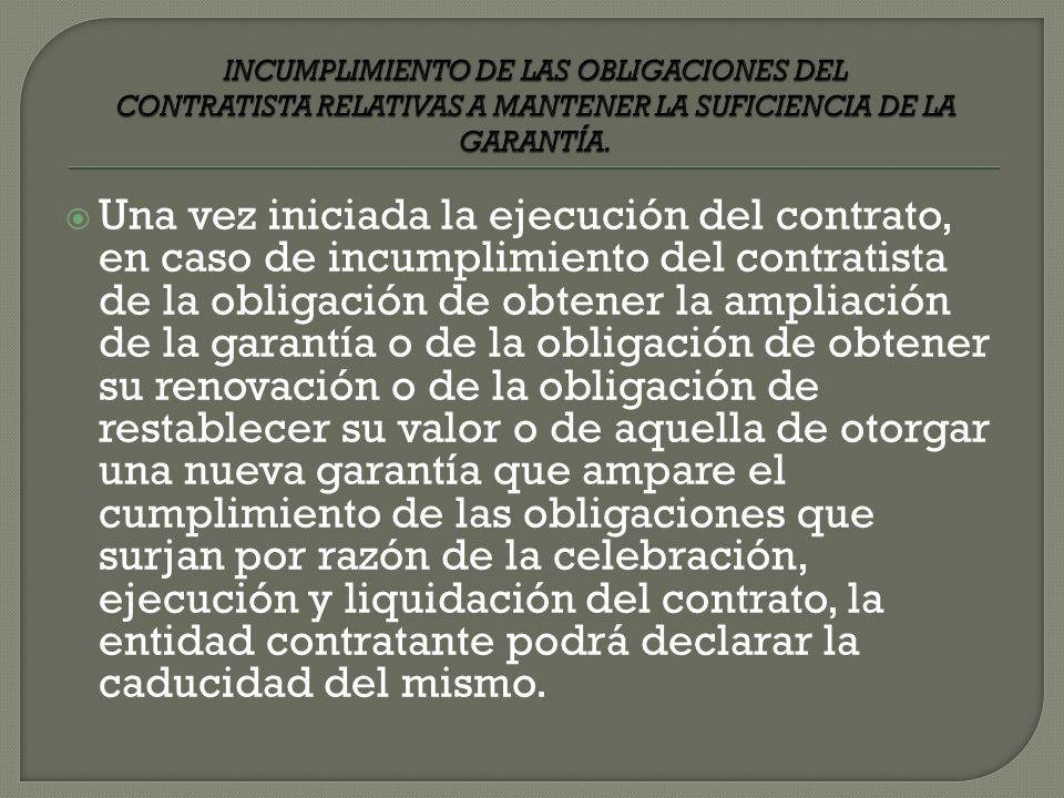 Una vez iniciada la ejecución del contrato, en caso de incumplimiento del contratista de la obligación de obtener la ampliación de la garantía o de la