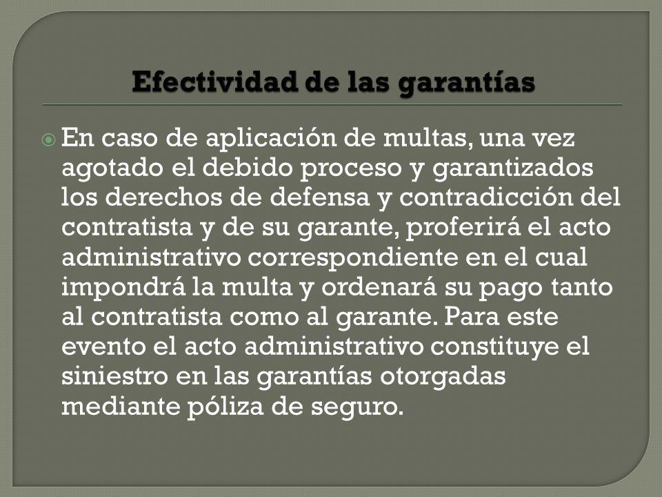 En caso de aplicación de multas, una vez agotado el debido proceso y garantizados los derechos de defensa y contradicción del contratista y de su gara