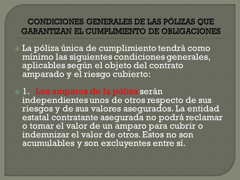 La póliza única de cumplimiento tendrá como mínimo las siguientes condiciones generales, aplicables según el objeto del contrato amparado y el riesgo