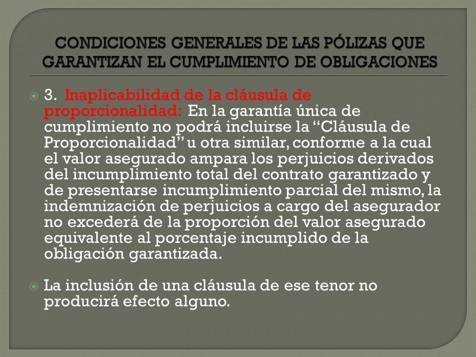 3. Inaplicabilidad de la cláusula de proporcionalidad: En la garantía única de cumplimiento no podrá incluirse la Cláusula de Proporcionalidad u otra