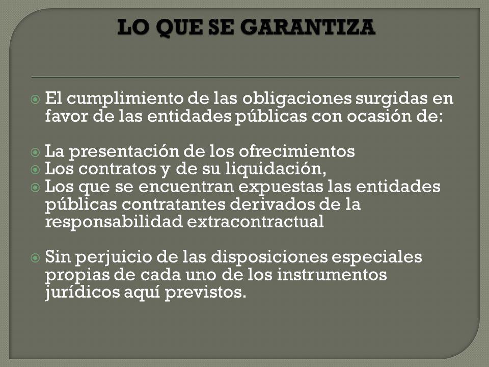 El cumplimiento de las obligaciones surgidas en favor de las entidades públicas con ocasión de: La presentación de los ofrecimientos Los contratos y d