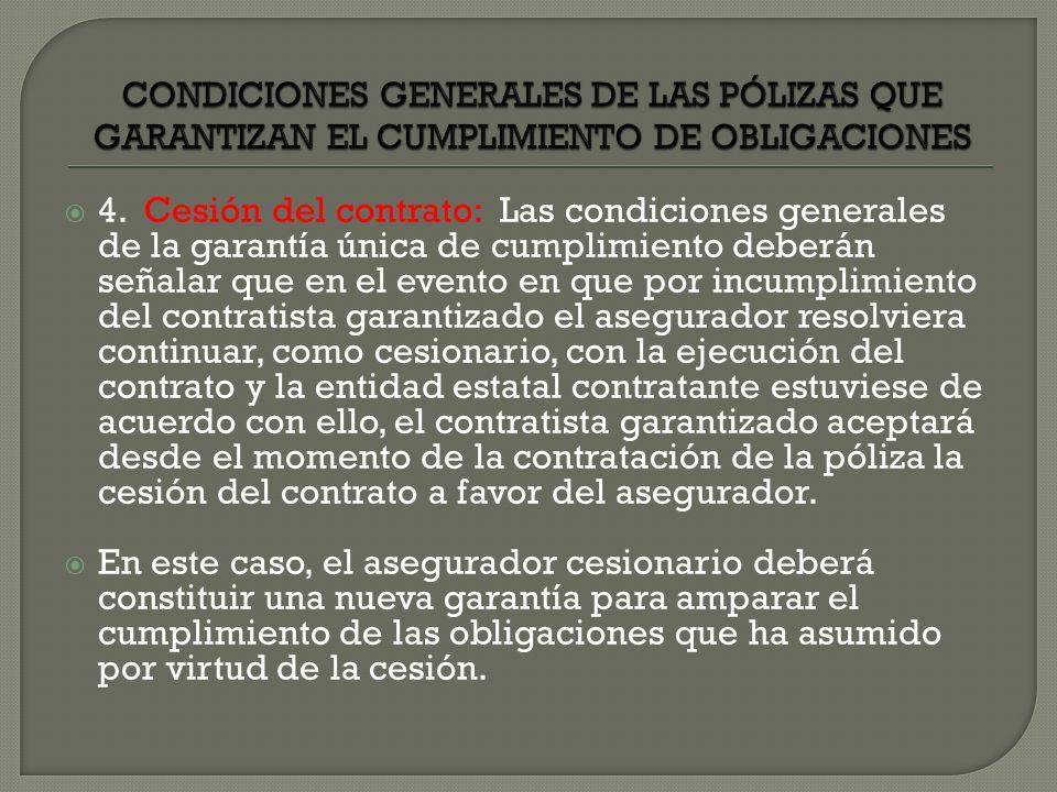 4. Cesión del contrato: Las condiciones generales de la garantía única de cumplimiento deberán señalar que en el evento en que por incumplimiento del