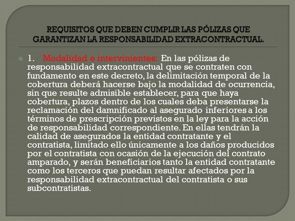 1. Modalidad e intervinientes: En las pólizas de responsabilidad extracontractual que se contraten con fundamento en este decreto, la delimitación tem