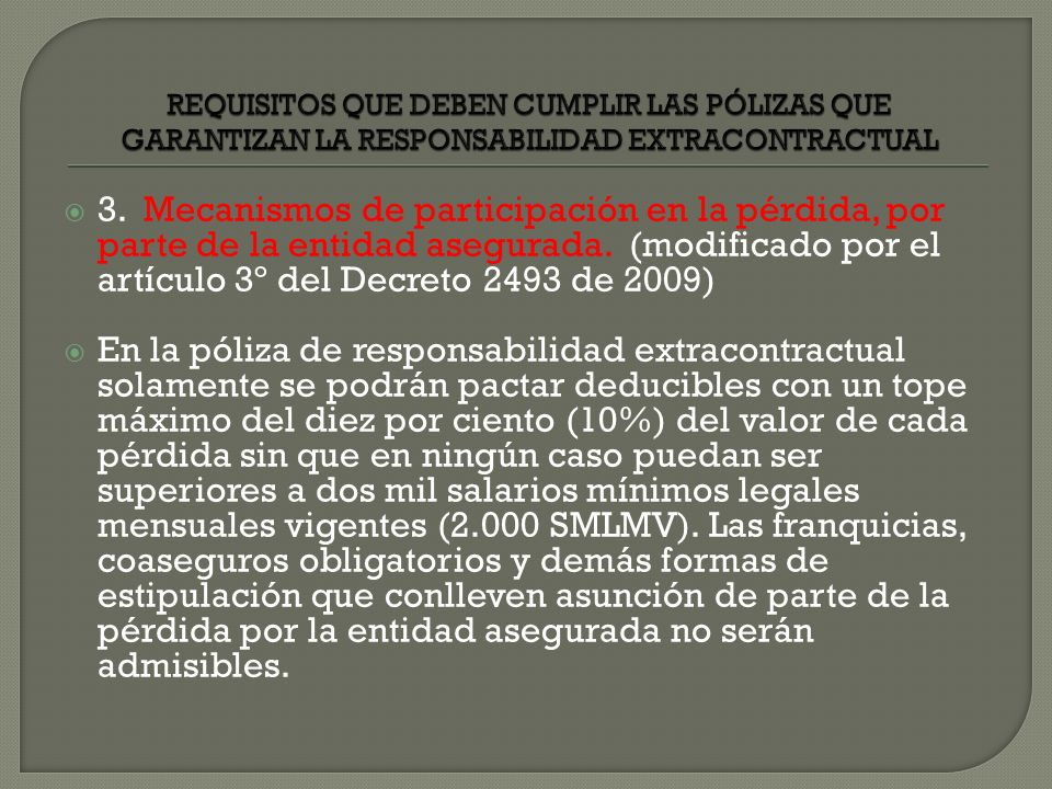 3. Mecanismos de participación en la pérdida, por parte de la entidad asegurada. (modificado por el artículo 3º del Decreto 2493 de 2009) En la póliza