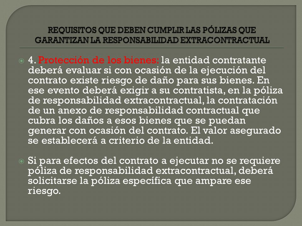 4. Protección de los bienes: la entidad contratante deberá evaluar si con ocasión de la ejecución del contrato existe riesgo de daño para sus bienes.