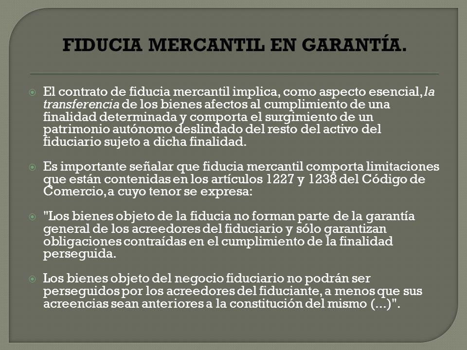 El contrato de fiducia mercantil implica, como aspecto esencial, la transferencia de los bienes afectos al cumplimiento de una finalidad determinada y