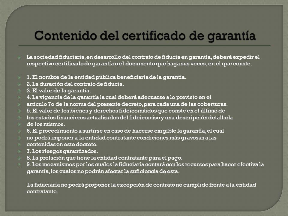 La sociedad fiduciaria, en desarrollo del contrato de fiducia en garantía, deberá expedir el respectivo certificado de garantía o el documento que hag