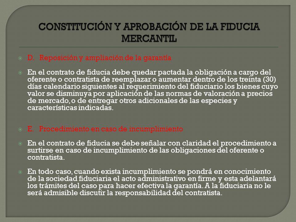 D. Reposición y ampliación de la garantía En el contrato de fiducia debe quedar pactada la obligación a cargo del oferente o contratista de reemplazar