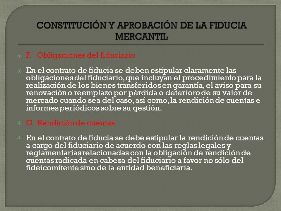F. Obligaciones del fiduciario En el contrato de fiducia se deben estipular claramente las obligaciones del fiduciario, que incluyan el procedimiento