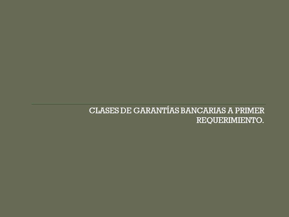 CLASES DE GARANTÍAS BANCARIAS A PRIMER REQUERIMIENTO.