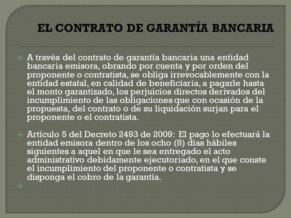A través del contrato de garantía bancaria una entidad bancaria emisora, obrando por cuenta y por orden del proponente o contratista, se obliga irrevo