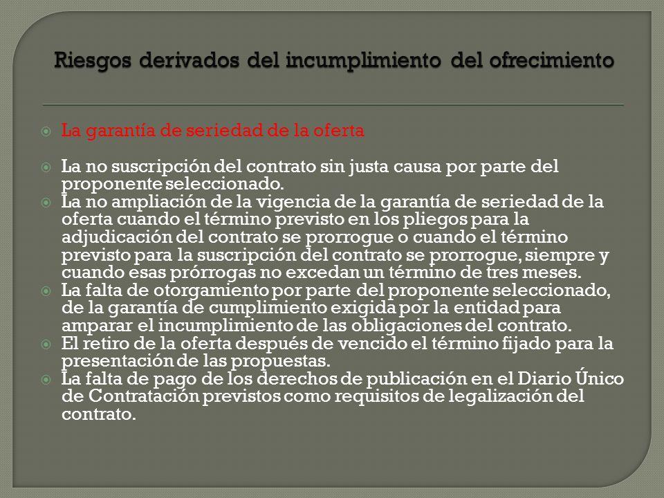 La garantía de seriedad de la oferta La no suscripción del contrato sin justa causa por parte del proponente seleccionado. La no ampliación de la vige