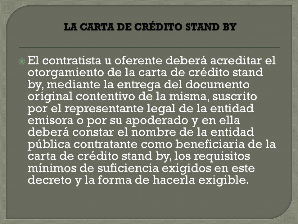 El contratista u oferente deberá acreditar el otorgamiento de la carta de crédito stand by, mediante la entrega del documento original contentivo de l