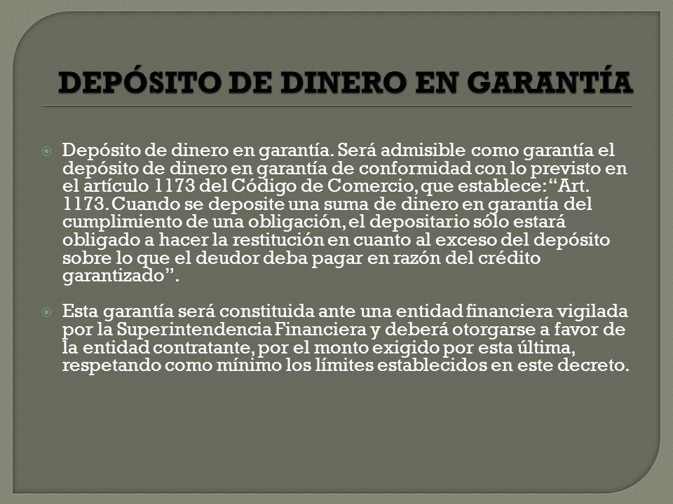 Depósito de dinero en garantía. Será admisible como garantía el depósito de dinero en garantía de conformidad con lo previsto en el artículo 1173 del