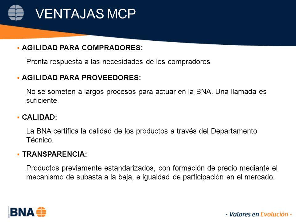 VENTAJAS MCP AGILIDAD PARA COMPRADORES: Pronta respuesta a las necesidades de los compradores AGILIDAD PARA PROVEEDORES: No se someten a largos procesos para actuar en la BNA.