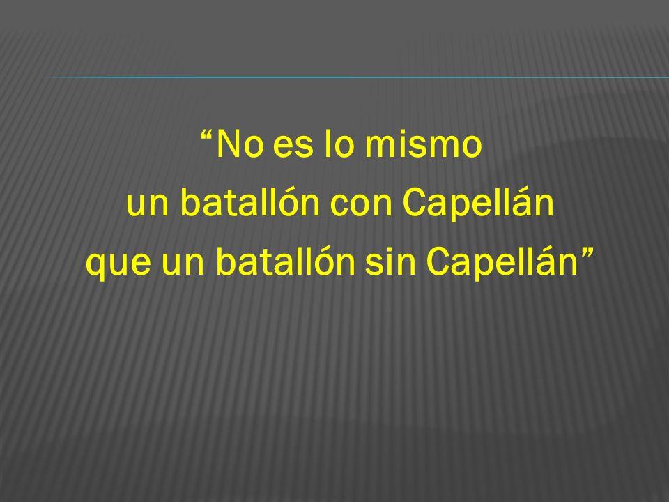 No es lo mismo un batallón con Capellán que un batallón sin Capellán