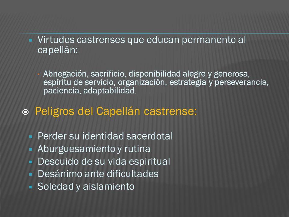 Virtudes castrenses que educan permanente al capellán: Abnegación, sacrificio, disponibilidad alegre y generosa, espíritu de servicio, organización, e