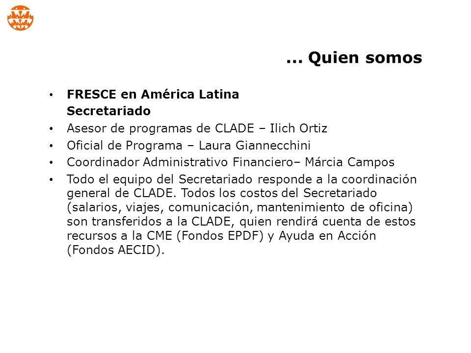 FRESCE en América Latina Secretariado Asesor de programas de CLADE – Ilich Ortiz Oficial de Programa – Laura Giannecchini Coordinador Administrativo Financiero– Márcia Campos Todo el equipo del Secretariado responde a la coordinación general de CLADE.