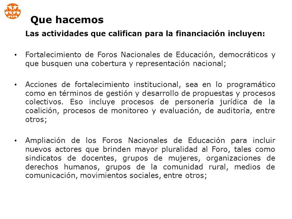 Las actividades que califican para la financiación incluyen: Apoyo al trabajo de incidencia política para una implementación efectiva del derecho a la educación; Implementación de campañas de incidencia, que cuenten también con movilización social; Capacitación de la sociedad civil para la lucha por un mayor y mejor financiamiento de la educación así como para el monitoreo del gasto en educación, tanto a nivel local como nacional; Comunicación estratégica que permita llevar el debate sobre cuestiones clave del derecho y de la política educativa a ciudadanos y ciudadanas, involucrándolos en el trabajo de incidencia política.