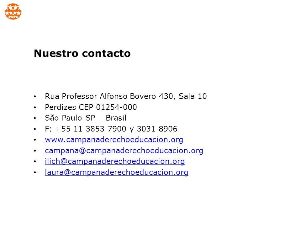 Rua Professor Alfonso Bovero 430, Sala 10 Perdizes CEP 01254-000 São Paulo-SP Brasil F: +55 11 3853 7900 y 3031 8906 www.campanaderechoeducacion.org campana@campanaderechoeducacion.org ilich@campanaderechoeducacion.org laura@campanaderechoeducacion.org Nuestro contacto
