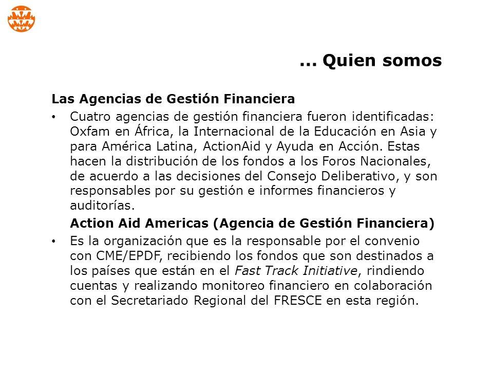 Las Agencias de Gestión Financiera Cuatro agencias de gestión financiera fueron identificadas: Oxfam en África, la Internacional de la Educación en Asia y para América Latina, ActionAid y Ayuda en Acción.