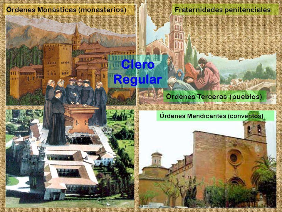 Fraternidades penitenciales Órdenes Mendicantes (conventos) Órdenes Terceras (pueblos) Clero Regular Órdenes Monásticas (monasterios)