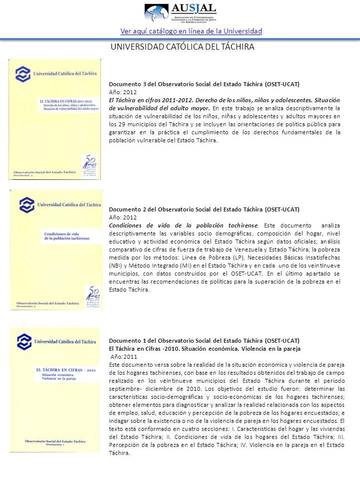 UNIVERSIDAD CATÓLICA DEL TÁCHIRA Ver aquí catálogo en línea de la Universidad Documento 1 del Observatorio Social del Estado Táchira (OSET-UCAT) El Táchira en Cifras -2010.