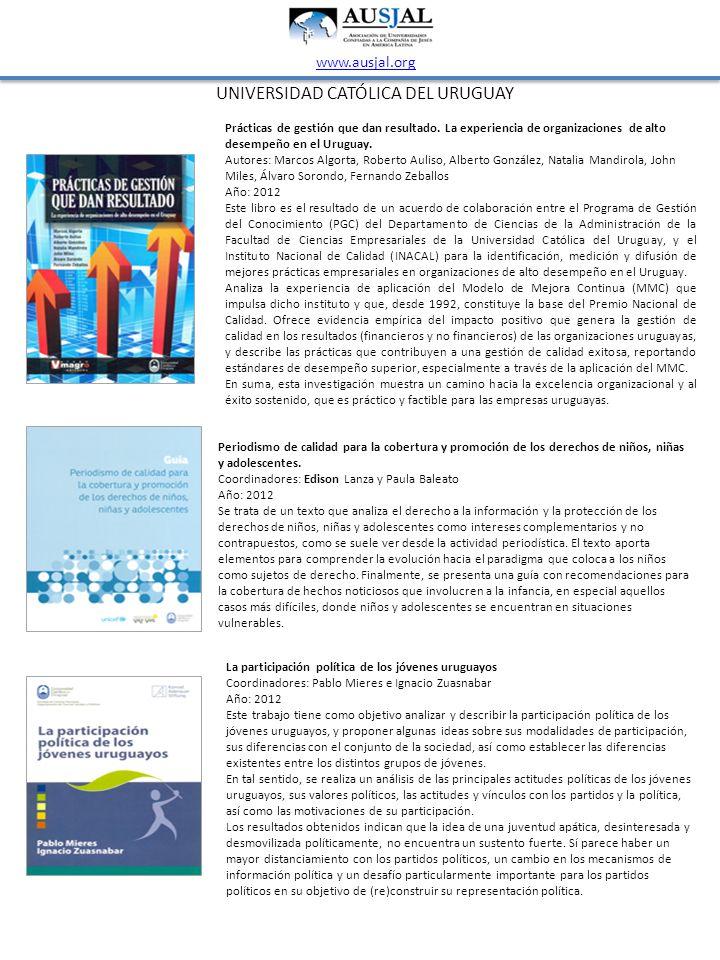 UNIVERSIDAD CATÓLICA DEL URUGUAY www.ausjal.org Prácticas de gestión que dan resultado. La experiencia de organizaciones de alto desempeño en el Urugu