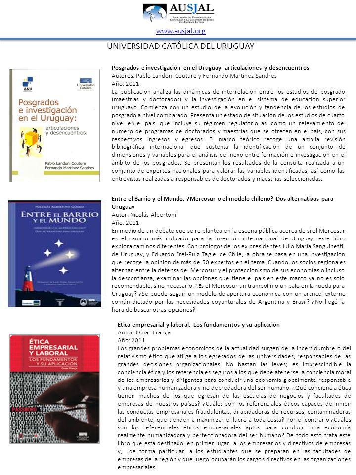 UNIVERSIDAD CATÓLICA DEL URUGUAY www.ausjal.org Posgrados e investigación en el Uruguay: articulaciones y desencuentros Autores: Pablo Landoni Couture