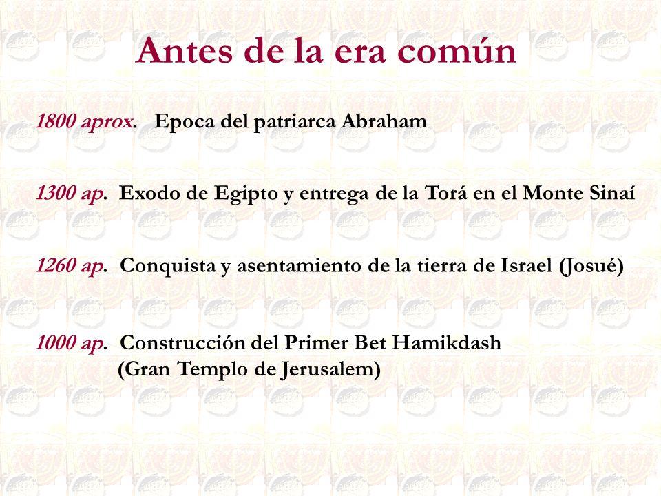 Antes de la era común 1800 aprox. Epoca del patriarca Abraham 1300 ap. Exodo de Egipto y entrega de la Torá en el Monte Sinaí 1260 ap. Conquista y ase