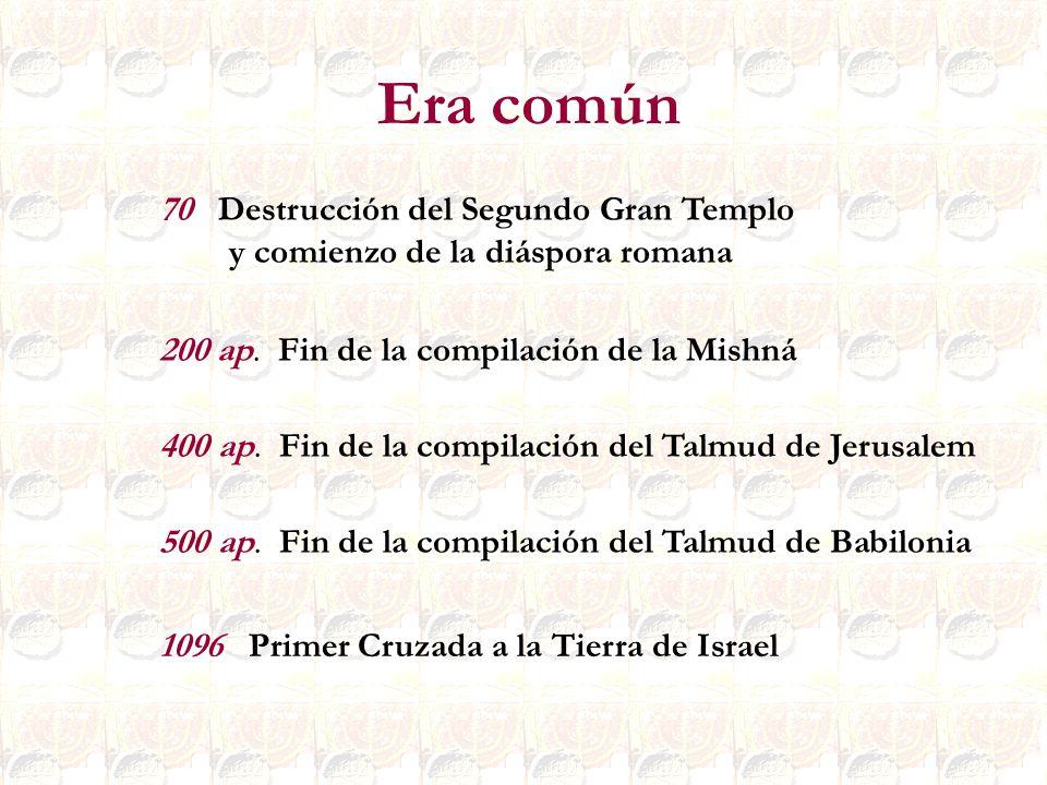 1096 Primer Cruzada a la Tierra de Israel Era común 70 Destrucción del Segundo Gran Templo y comienzo de la diáspora romana 200 ap. Fin de la compilac