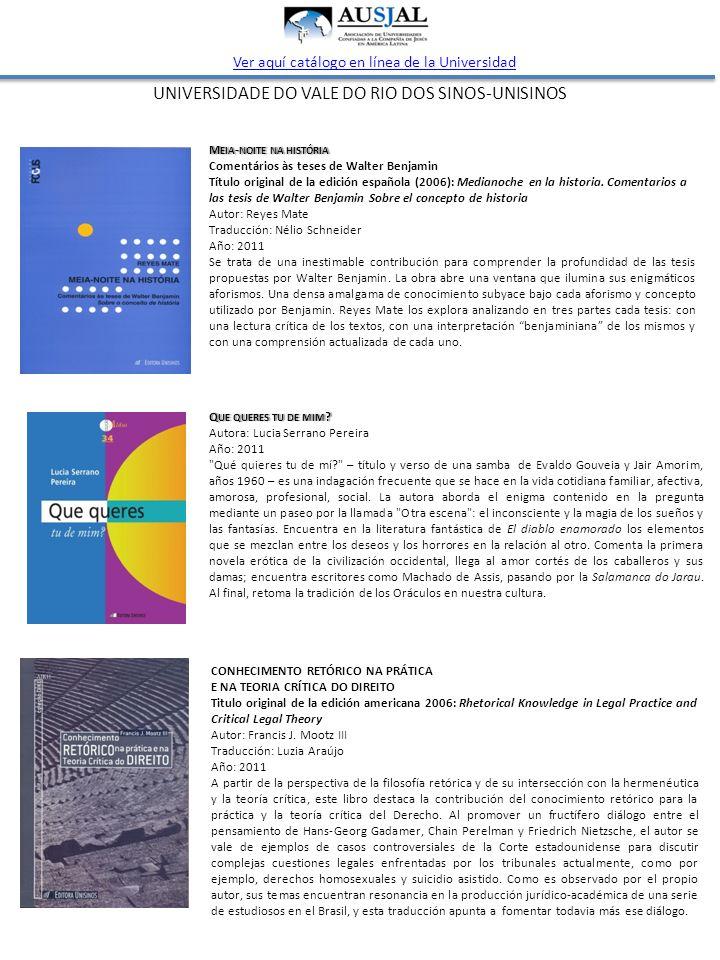 UNIVERSIDADE DO VALE DO RIO DOS SINOS-UNISINOS Ver aquí catálogo en línea de la Universidad Q UE QUERES TU DE MIM Q UE QUERES TU DE MIM .