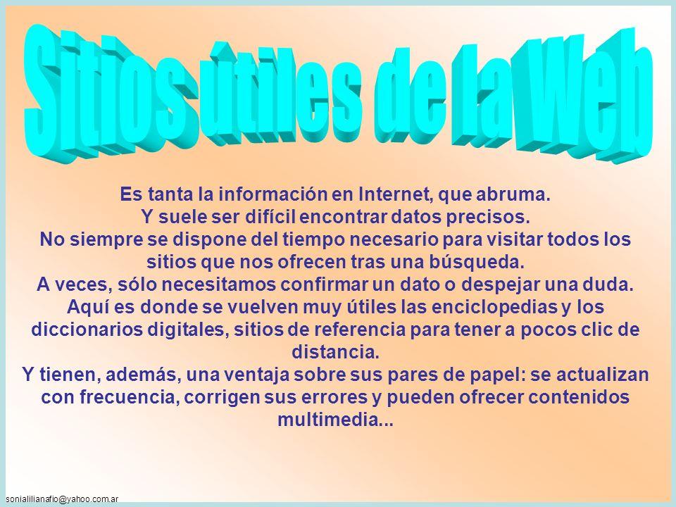 sonialilianafio@yahoo.com.ar Es tanta la información en Internet, que abruma. Y suele ser difícil encontrar datos precisos. No siempre se dispone del