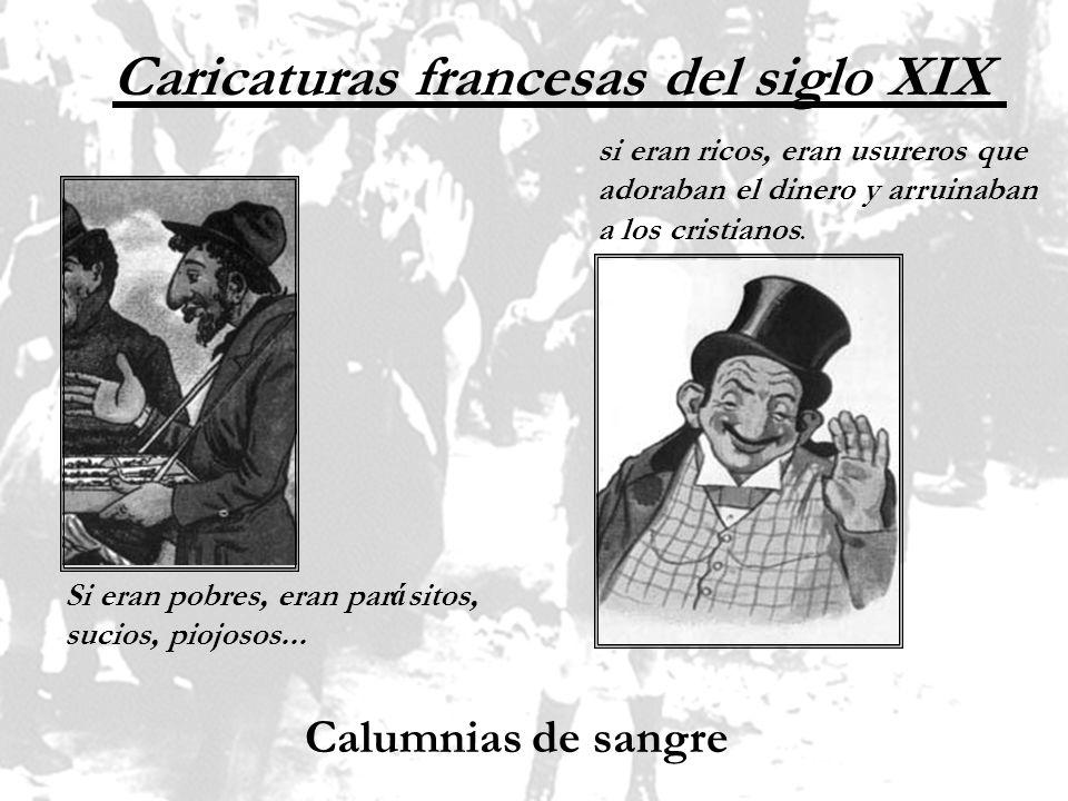 Caricaturas francesas del siglo XIX Si eran pobres, eran par á sitos, sucios, piojosos... si eran ricos, eran usureros que adoraban el dinero y arruin