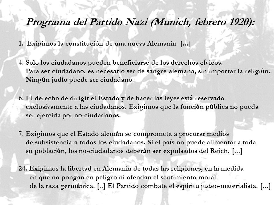 Programa del Partido Nazi (Munich, febrero 1920): 1. Exigimos la constitución de una nueva Alemania. [...] 4. Solo los ciudadanos pueden beneficiarse