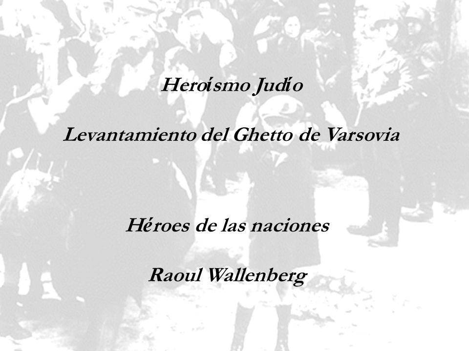 Hero í smo Jud í o Levantamiento del Ghetto de Varsovia H é roes de las naciones Raoul Wallenberg