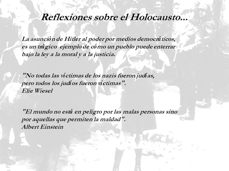 Reflexiones sobre el Holocausto... La asunci ó n de Hitler al poder por medios democr á ticos, es un tr á gico ejemplo de c ó mo un pueblo puede enter