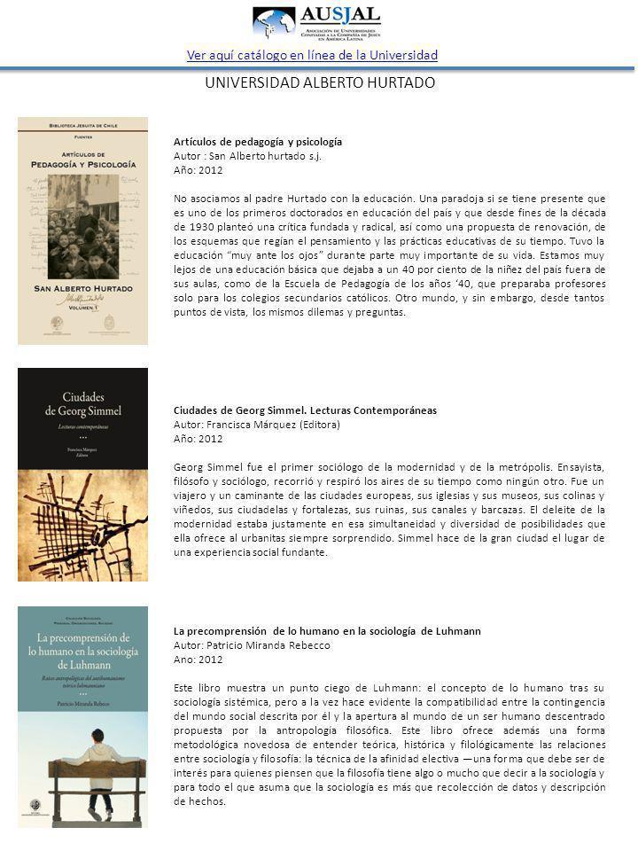 UNIVERSIDAD ALBERTO HURTADO Ver aquí catálogo en línea de la Universidad Artículos de pedagogía y psicología Autor : San Alberto hurtado s.j.