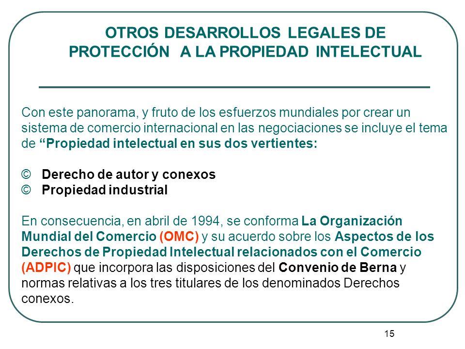 16 OTROS DESARROLLOS LEGALES DE PROTECCIÓN A LA PROPIEDAD INTELECTUAL Ante la necesidad de revisar las normas de protección y crear nuevas disposiciones que respondieran a las nuevas formas de explotación de las obras y prestaciones en el entorno digital en 1996, en la sede de la Organización Mundial de la Propiedad Intelectual (OMPI) en Ginebra, se adoptaron los denominados: ©Tratados Internet ©Tratado sobre Derecho de Autor ©Tratado sobre Interpretación o Ejecución y Fonogramas.