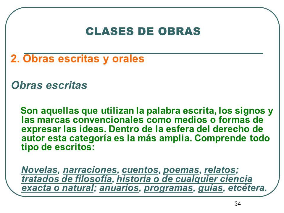 35 CLASES DE OBRAS Obras orales Son aquellas que utilizan la palabra hablada como medio o forma de expresión de las ideas.
