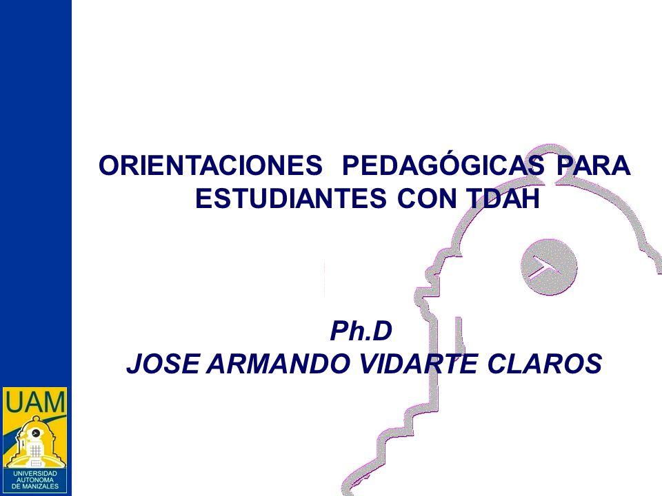 ORIENTACIONES PEDAGÓGICAS PARA ESTUDIANTES CON TDAH Ph.D JOSE ARMANDO VIDARTE CLAROS