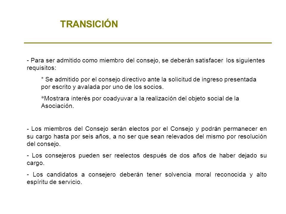 TRANSICIÓN - Para ser admitido como miembro del consejo, se deberán satisfacer los siguientes requisitos: * Se admitido por el consejo directivo ante