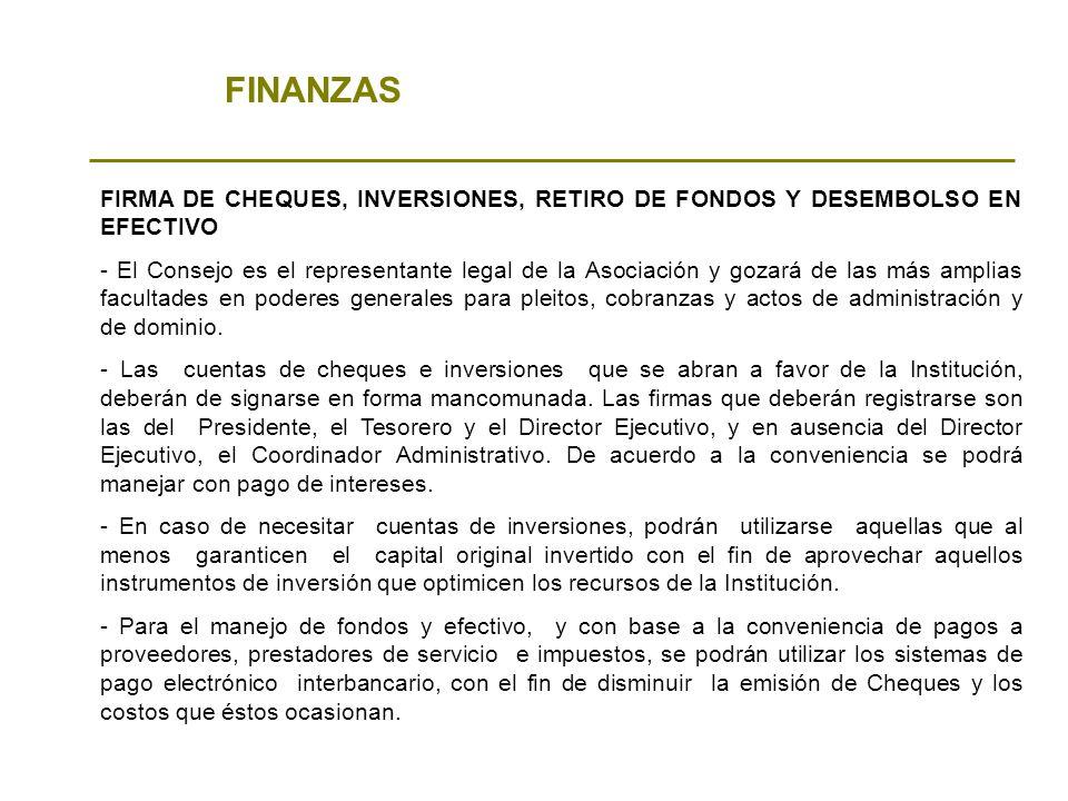 FINANZAS FIRMA DE CHEQUES, INVERSIONES, RETIRO DE FONDOS Y DESEMBOLSO EN EFECTIVO - El Consejo es el representante legal de la Asociación y gozará de