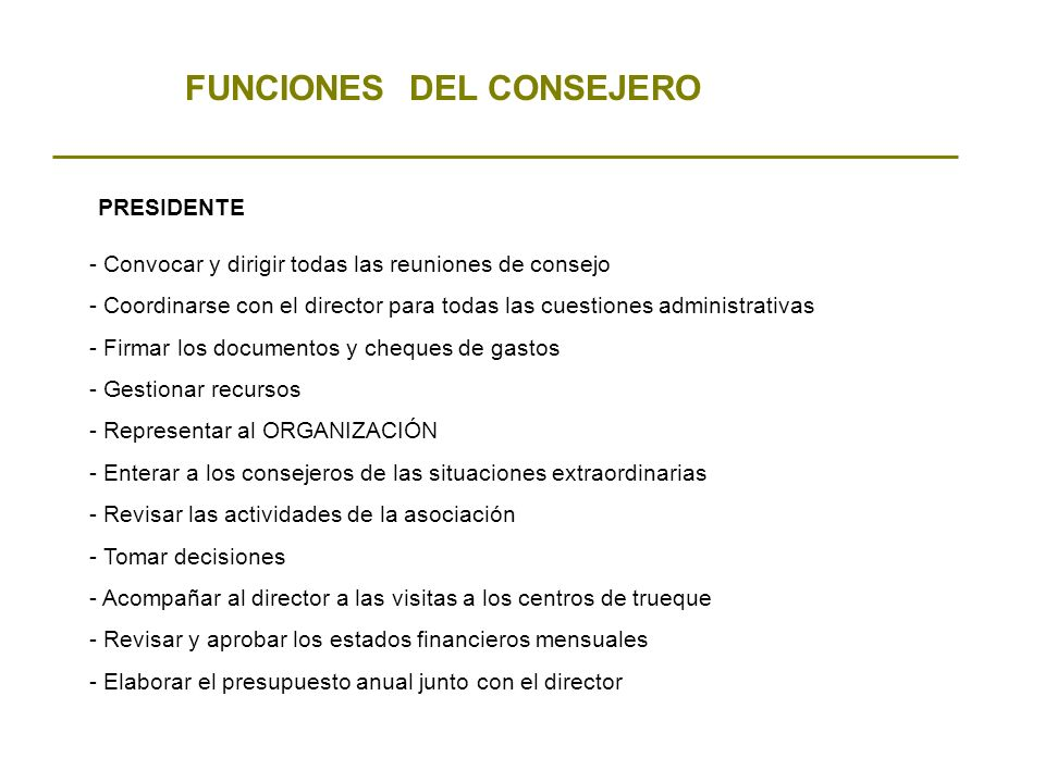 FUNCIONES DEL CONSEJERO - Convocar y dirigir todas las reuniones de consejo - Coordinarse con el director para todas las cuestiones administrativas -