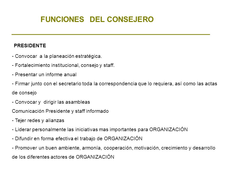FUNCIONES DEL CONSEJERO PRESIDENTE - Convocar a la planeación estratégica. - Fortalecimiento institucional, consejo y staff. - Presentar un informe an